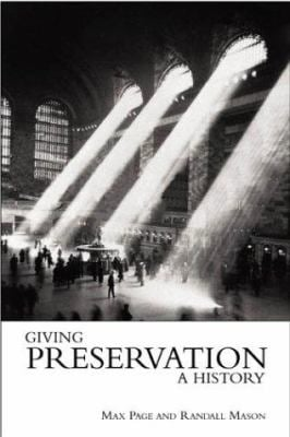 Giving Preservation a History: Histories of Historic Preservation in the United States 9780415934435