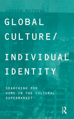 Global Culture/Individual Identity: Searching for Home in the Cultural Supermarket 9780415206167