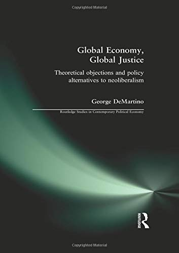Global Economy, Global Justice: Theoretical Objections and Policy Alternatives to Neoliberalism 9780415224017