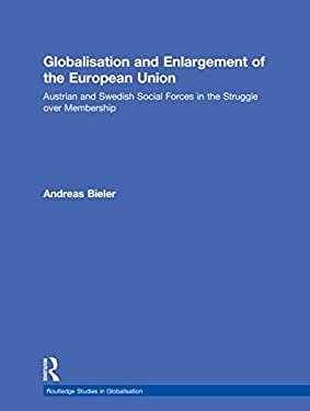 Globalisation and Enlargement of the European Union: Austrian and Swedish Social Forces in the Struggle Over Membership 9780415213127