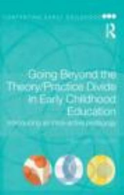 Going Beyond the Theory/Practice Divide in Early Childhood Education: Introducing an Intra-Active Pedagogy 9780415464451