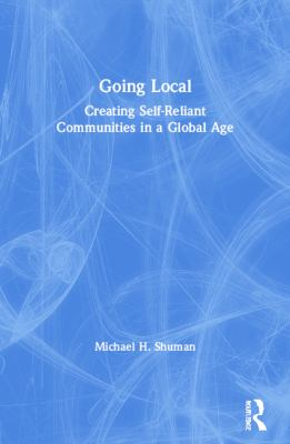 Going Local: Creating Self-Reliant Communities in a Global Age 9780415927680