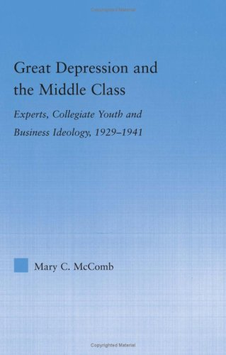 Great Depression and the Middle Class: Experts, Collegiate Youth and Business Ideology, 1929-1941 9780415979702