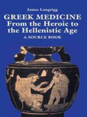 Greek Medicine: From the Heroic to the Hellenistic Age a Source Book 9780415920872