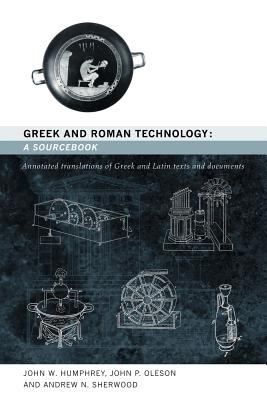 Greek and Roman Technology: A Sourcebook: Annotated Translations of Greek and Latin Texts and Documents 9780415061377