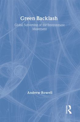 Green Backlash: Global Subversion of the Environment Movement 9780415128278