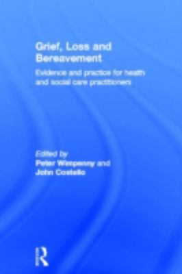 Grief, Loss and Bereavement: Evidence and Practice for Health and Social Care Practitioners 9780415467506