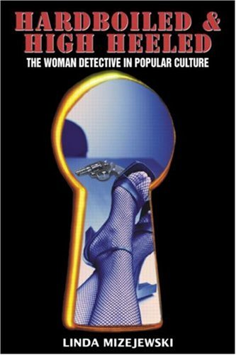 Hardboiled & High Heeled: The Woman Detective in Popular Culture 9780415969710