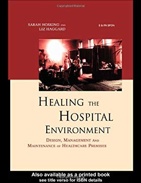 Healing the Hospital Environment: Design, Management and Maintenance of Healthcare Premises 9780419231707