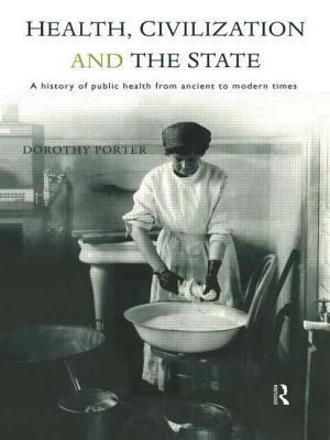 Health, Civilization and the State: A History of Public Health from Ancient to Modern Times 9780415200363