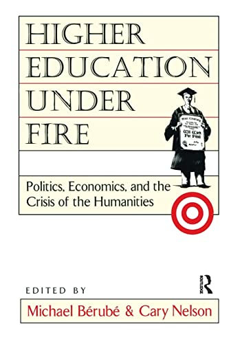 Higher Education Under Fire: Politics, Economics, and the Crisis of the Humanities 9780415908061