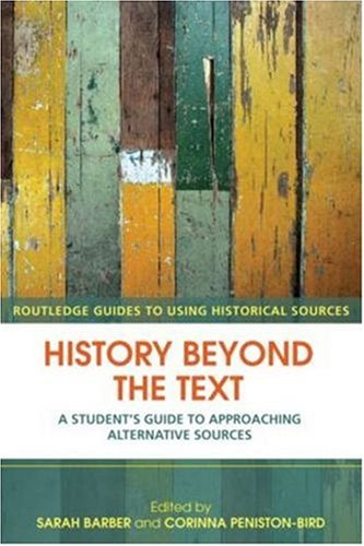 History Beyond the Text: A Student's Guide to Approaching Alternative Sources 9780415429627