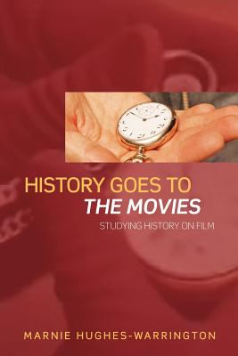 History Goes to the Movies: Studying History on Film 9780415328289