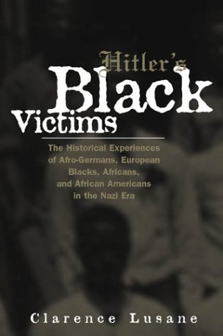 Hitler's Black Victims: The Historical Experiences of Afro-Germans, European Blacks, Africans, and African Americans in the Nazi Era 9780415932950