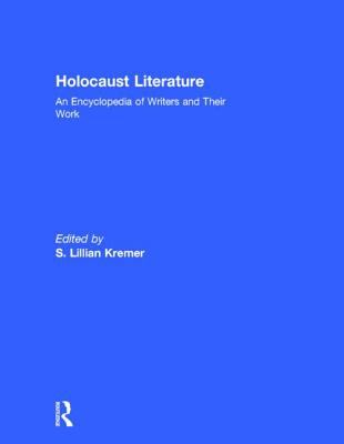 Holocaust Literature: An Encyclopedia of Writers and Their Work 9780415929851