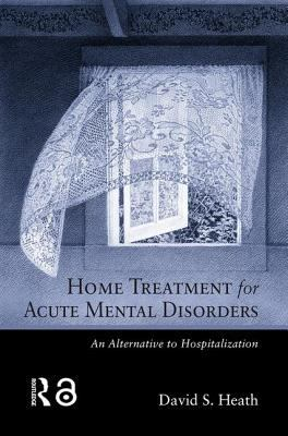 Home Treatment for Acute Mental Disorders: An Alternative to Hospitalization 9780415934084