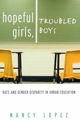Hopeful Girls, Troubled Boys: Race and Gender Disparity in Urban Education 9780415930758