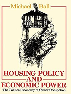Housing Policy and Economic Power: The Political Economy of Owner Occupation 9780416352801