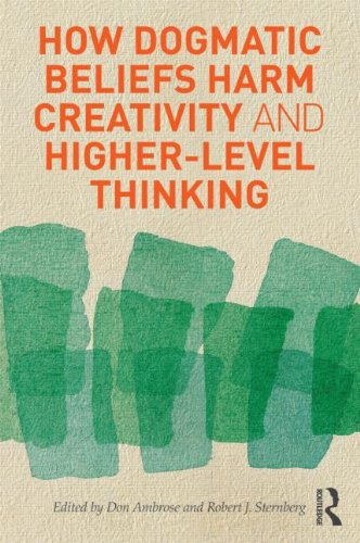 How Dogmatic Beliefs Harm Creativity and Higher-Level Thinking 9780415894609