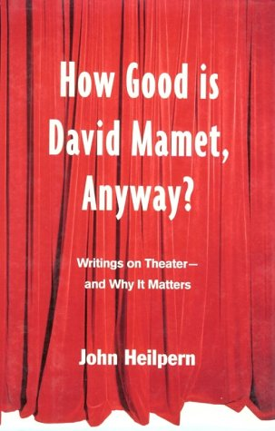 How Good Is David Mamet, Anyway?: Writings on Theater--And Why It Matters 9780415925471