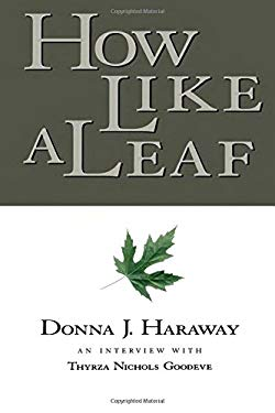 How Like a Leaf: An Interview with Donna Haraway 9780415924023