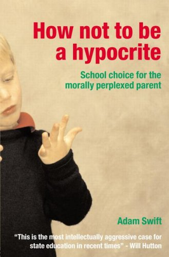 How Not to Be a Hypocrite: School Choice for the Morally Perplexed Parent 9780415311175