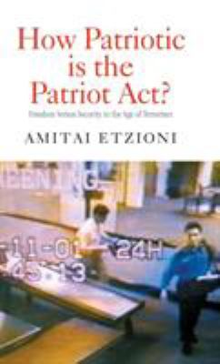 How Patriotic Is the Patriot ACT?: Freedom Versus Security in the Age of Terrorism 9780415950473