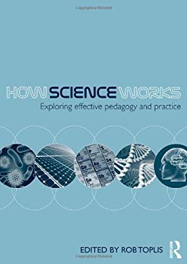 How Science Works: Exploring Effective Pedagogy and Practice 9780415562805