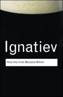 How the Irish Became White 9780415963091