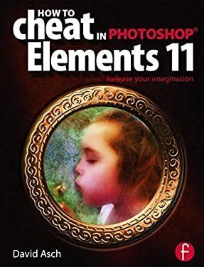 How to Cheat in Photoshop Elements X: Release Your Imagination 9780415663304