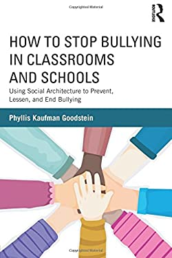 How to Stop Bullying in Classrooms and Schools: Using Social Architecture to Prevent, Lessen, and End Bullying 9780415630276