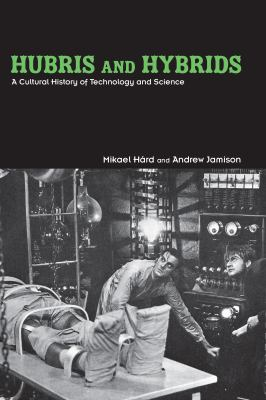 Hubris and Hybrids: A Cultural History of Technology and Science 9780415949385