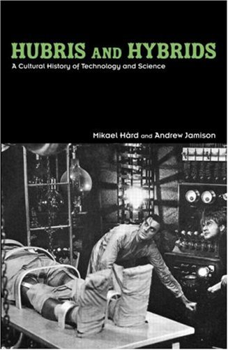 Hubris and Hybrids: A Cultural History of Technology and Science 9780415949392