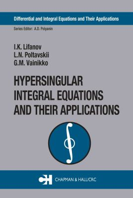 Hypersingular Integral Equations and Their Applications 9780415309981
