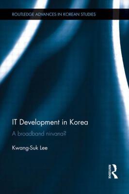IT Development in Korea: A Broadband Nirvana? 9780415587464