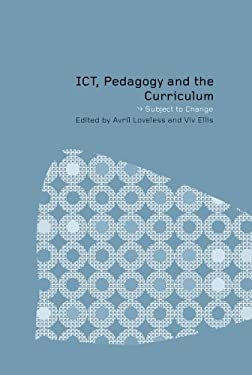 Ict, Pedagogy and the Curriculum: Subject to Change 9780415234306