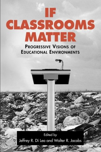 If Classrooms Matter: Progressive Visions of Educational Environments 9780415971584
