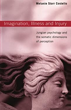 Imagination, Illness, and Injury: Jungian Psychology and the Somatic Dimensions of Perception 9780415376389