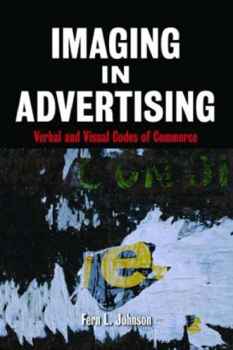 Imaging in Advertising: Verbal and Visual Codes of Commerce 9780415978828