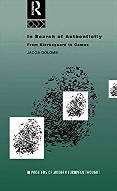 In Search of Authenticity: Existentialism from Kierkegaard to Camus 9780415119474