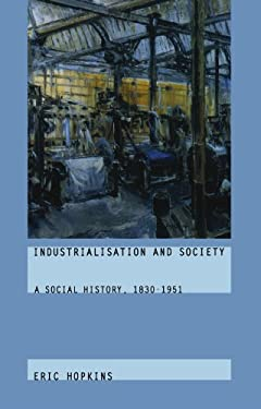 Industrialisation and Society: A Social History, 1830-1951 9780415187787