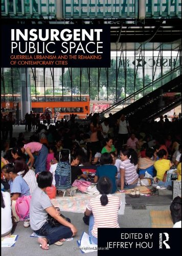 Insurgent Public Space: Guerrilla Urbanism and the Remaking of Contemporary Cities 9780415779661