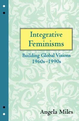 Integrative Feminisms: Building Global Visions, 1960s-1990s 9780415907576
