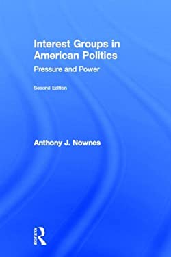 Interest Groups in American Politics: Pressure and Power 9780415894258
