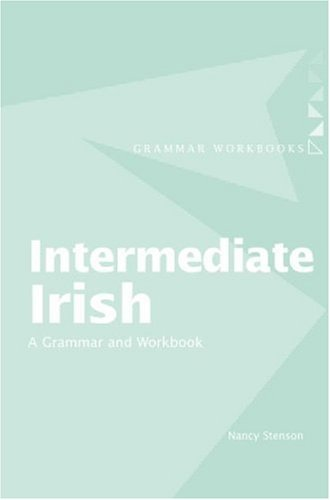 Intermediate Irish: A Grammar and Workbook 9780415410427