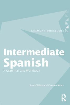 Intermediate Spanish: A Grammar and Workbook 9780415355025