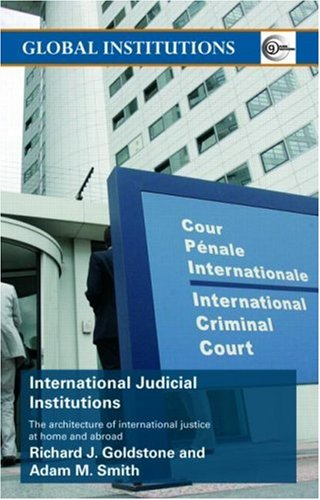 International Judicial Institutions: The Architecture of International Justice at Home and Abroad 9780415776462