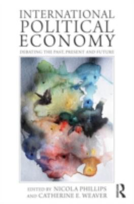 International Political Economy: Debating the Past, Present and Future 9780415780575
