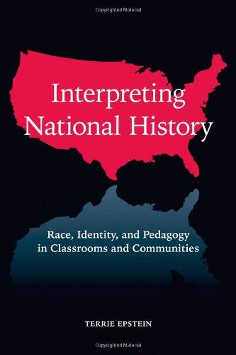 Interpreting National History: Race, Identity, and Pedagogy in Classrooms and Communities 9780415960847