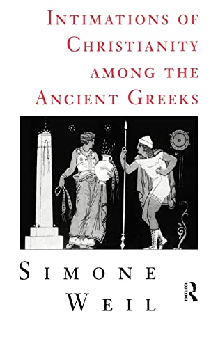 Intimations of Christianity Among the Ancient Greeks - Weil, Simone